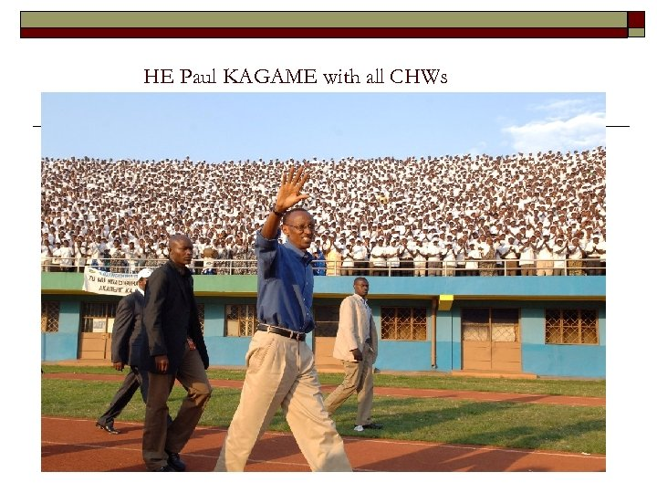 HE Paul KAGAME with all CHWs