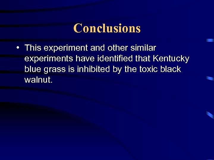 Conclusions • This experiment and other similar experiments have identified that Kentucky blue grass
