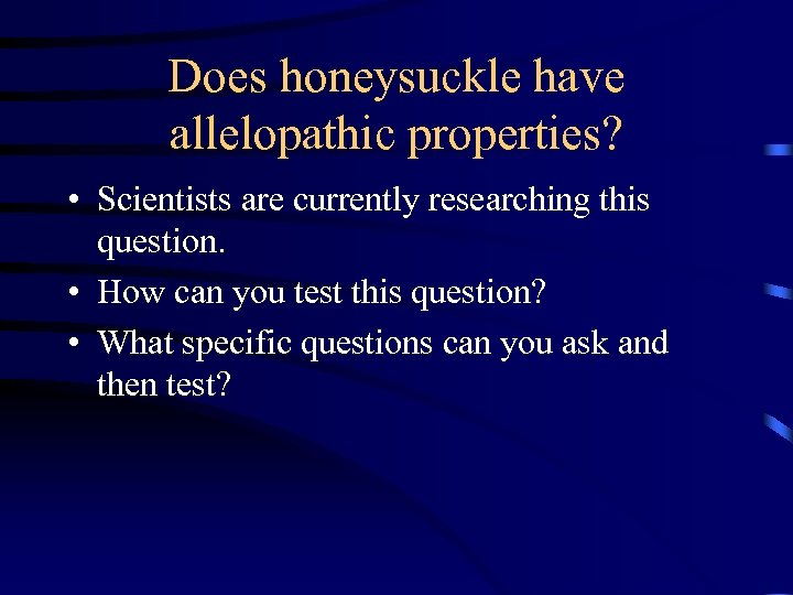 Does honeysuckle have allelopathic properties? • Scientists are currently researching this question. • How