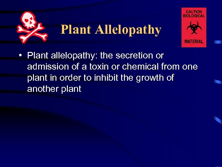 Plant Allelopathy • Plant allelopathy: the secretion or admission of a toxin or chemical