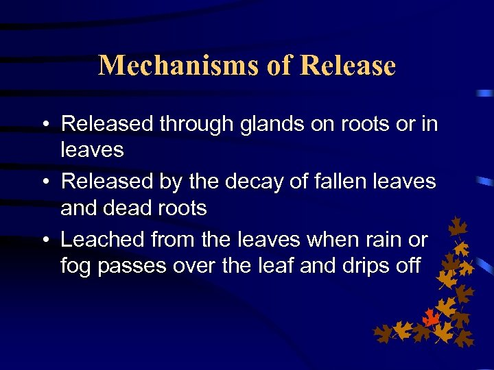 Mechanisms of Release • Released through glands on roots or in leaves • Released