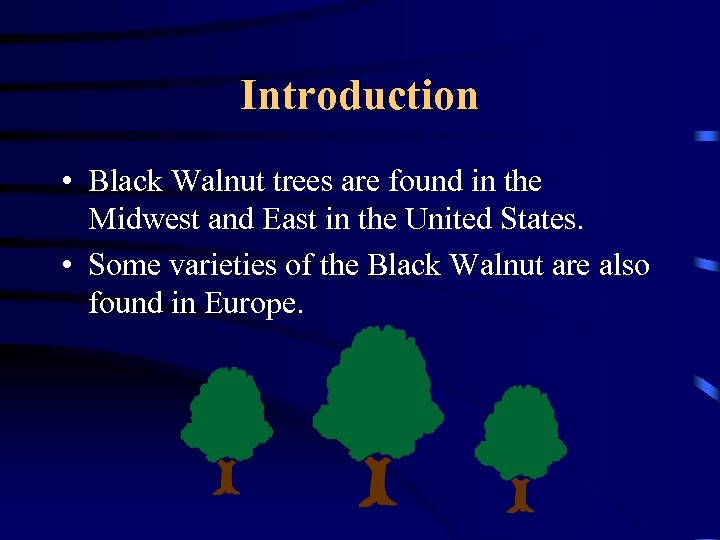 Introduction • Black Walnut trees are found in the Midwest and East in the