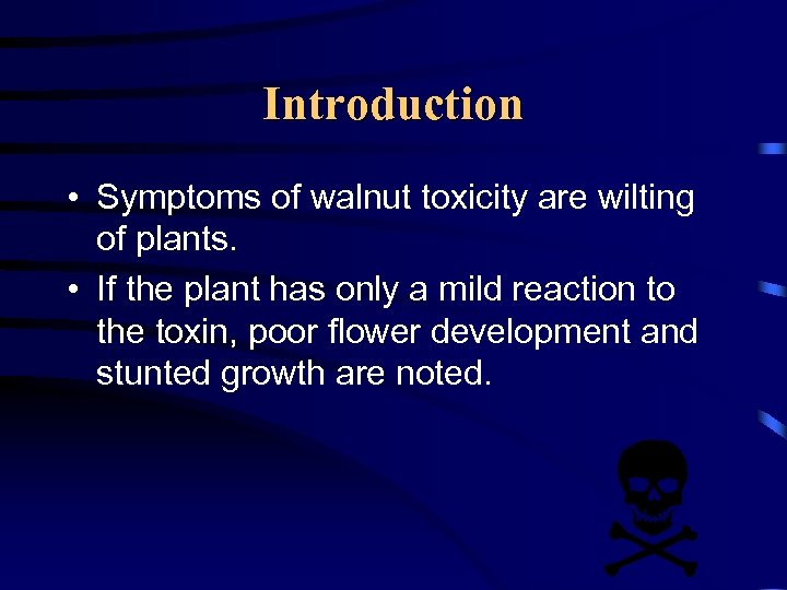 Introduction • Symptoms of walnut toxicity are wilting of plants. • If the plant