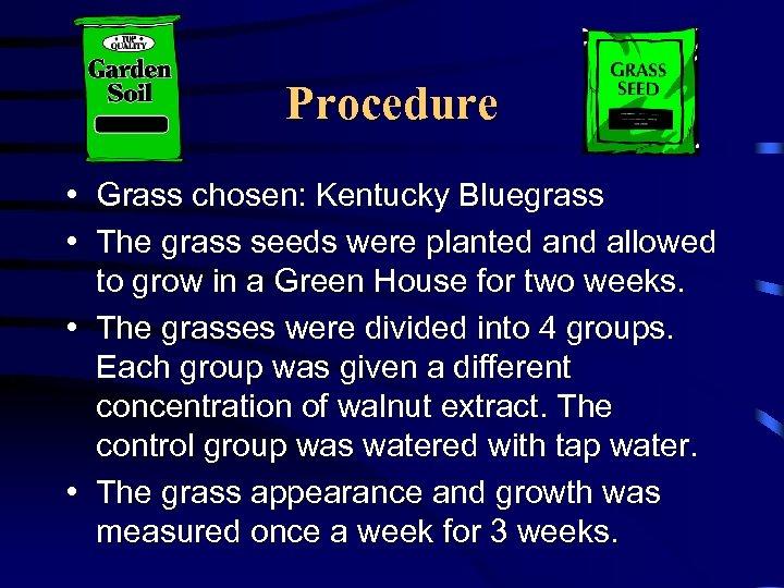 Procedure • Grass chosen: Kentucky Bluegrass • The grass seeds were planted and allowed