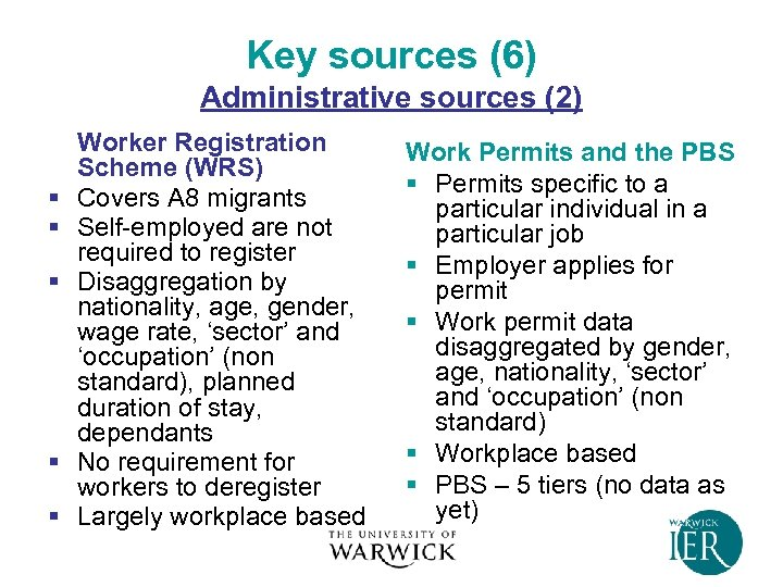 Key sources (6) Administrative sources (2) § § § Worker Registration Scheme (WRS) Covers