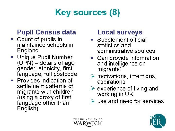 Key sources (8) Pupil Census data § Count of pupils in maintained schools in