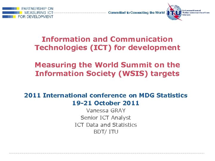 Committed to Connecting the World Information and Communication Technologies (ICT) for development Measuring the