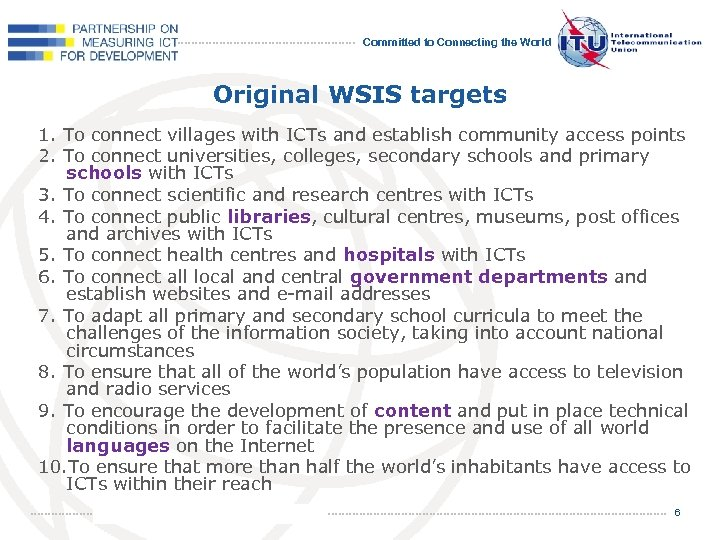 Committed to Connecting the World Original WSIS targets 1. To connect villages with ICTs