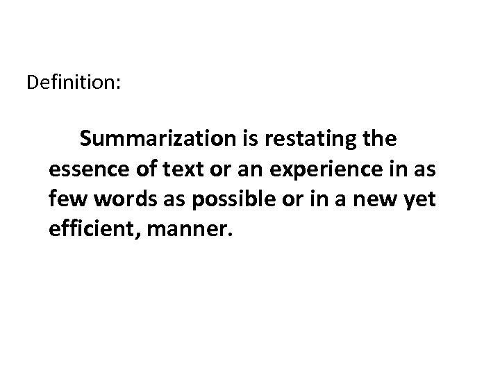 Definition: Summarization is restating the essence of text or an experience in as few