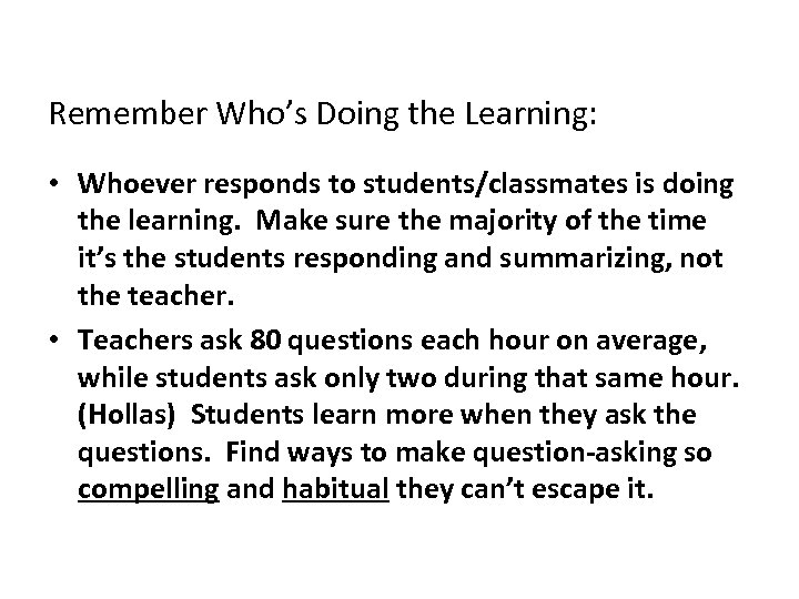 Remember Who's Doing the Learning: • Whoever responds to students/classmates is doing the learning.