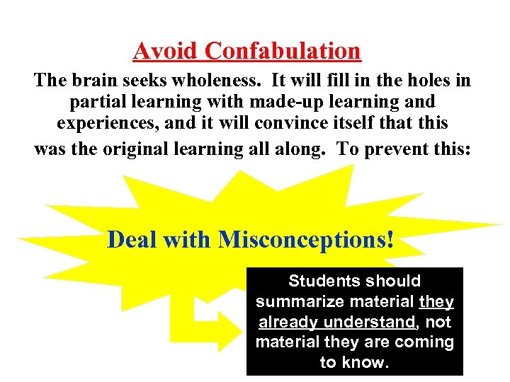 Avoid Confabulation The brain seeks wholeness. It will fill in the holes in partial