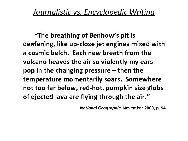 """Journalistic vs. Encyclopedic Writing """"The breathing of Benbow's pit is deafening, like up-close jet"""