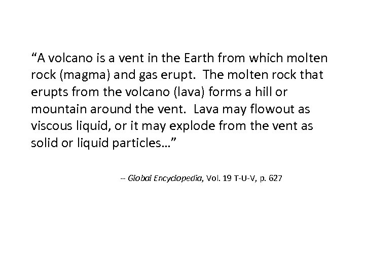 """""""A volcano is a vent in the Earth from which molten rock (magma) and"""