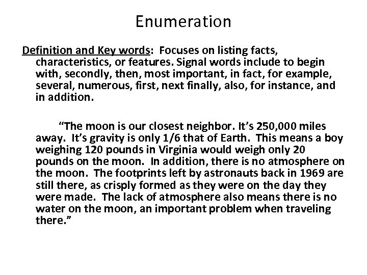 Enumeration Definition and Key words: Focuses on listing facts, characteristics, or features. Signal words