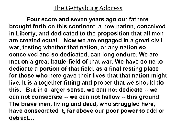 The Gettysburg Address Four score and seven years ago our fathers brought forth on