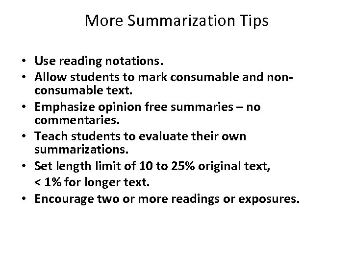 More Summarization Tips • Use reading notations. • Allow students to mark consumable and