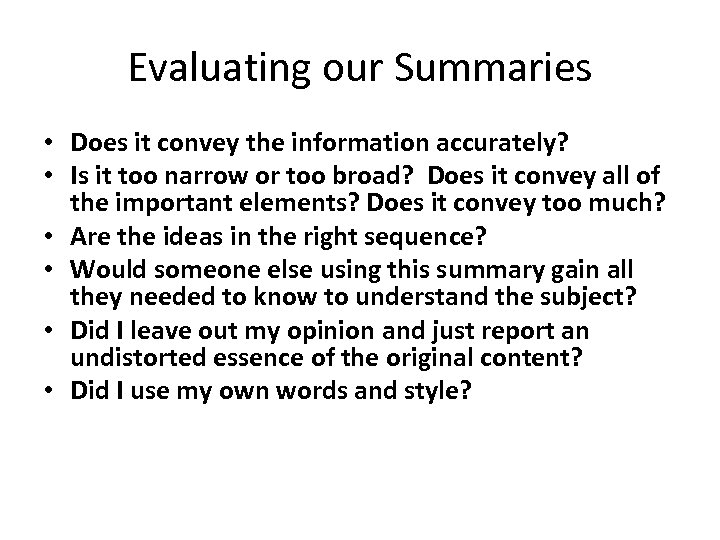 Evaluating our Summaries • Does it convey the information accurately? • Is it too