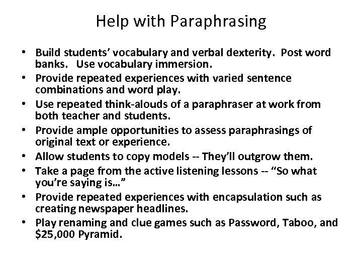 Help with Paraphrasing • Build students' vocabulary and verbal dexterity. Post word banks. Use