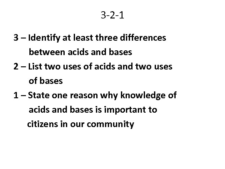 3 -2 -1 3 – Identify at least three differences between acids and bases