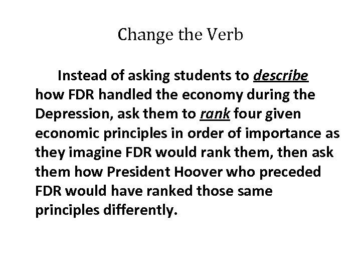 Change the Verb Instead of asking students to describe how FDR handled the economy