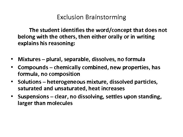 Exclusion Brainstorming The student identifies the word/concept that does not belong with the others,