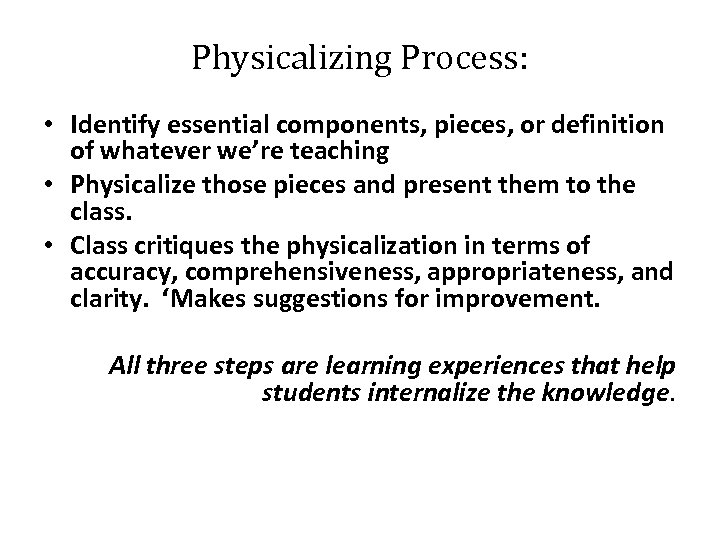 Physicalizing Process: • Identify essential components, pieces, or definition of whatever we're teaching •