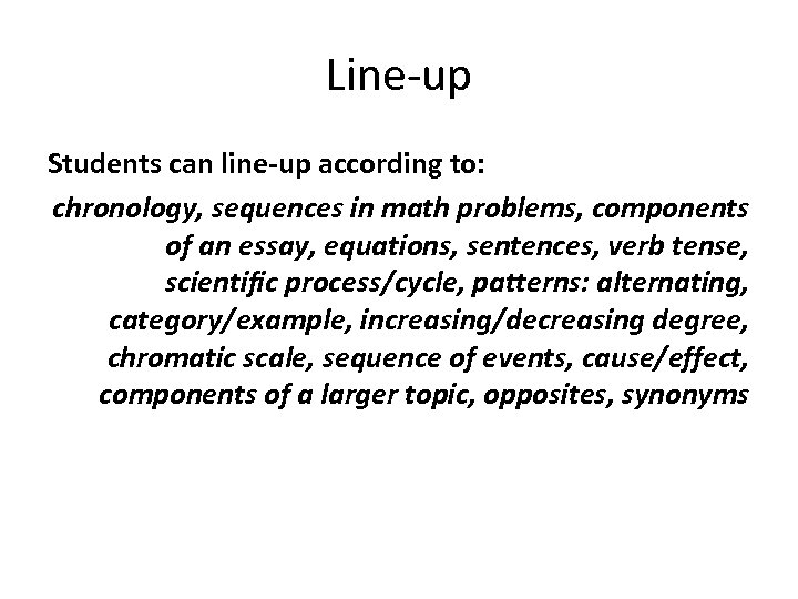 Line-up Students can line-up according to: chronology, sequences in math problems, components of an
