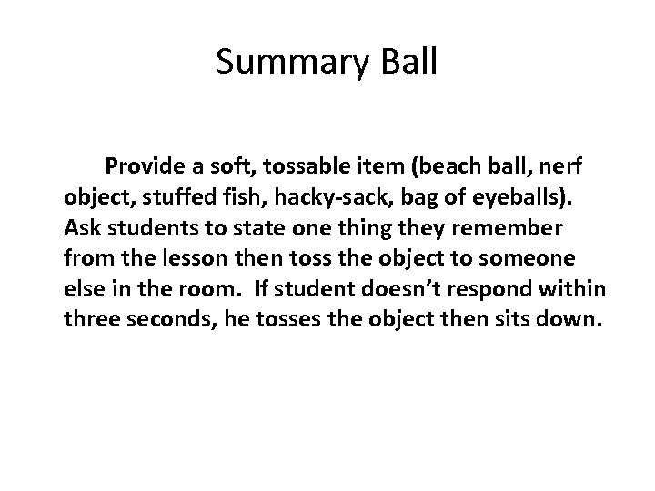 Summary Ball Provide a soft, tossable item (beach ball, nerf object, stuffed fish, hacky-sack,