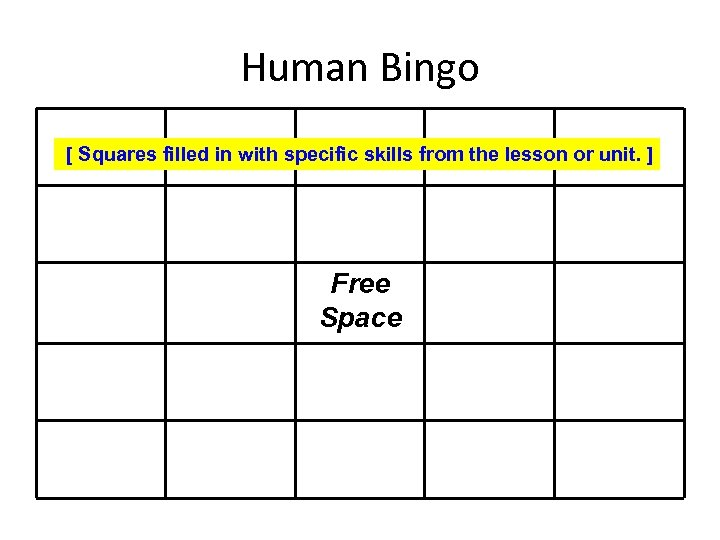 Human Bingo [ Squares filled in with specific skills from the lesson or unit.
