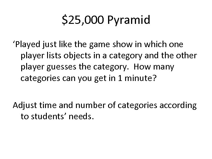 $25, 000 Pyramid 'Played just like the game show in which one player lists