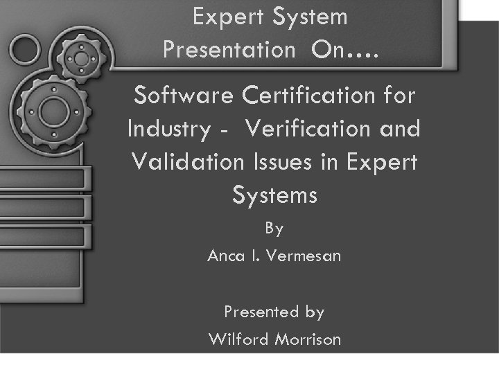 Expert System Presentation On…. Software Certification for Industry - Verification and Validation Issues in