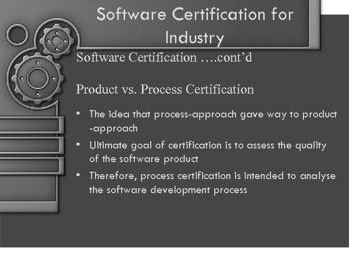 Software Certification for Industry Software Certification …. cont'd Product vs. Process Certification • The