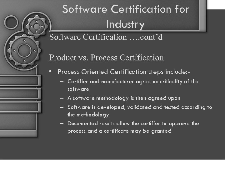 Software Certification for Industry Software Certification …. cont'd Product vs. Process Certification • Process