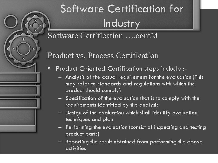 Software Certification for Industry Software Certification …. cont'd Product vs. Process Certification • Product