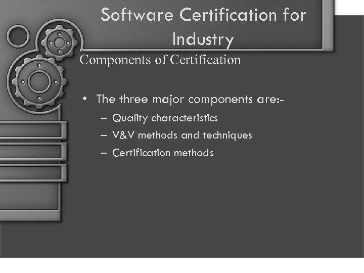 Software Certification for Industry Components of Certification • The three major components are: –
