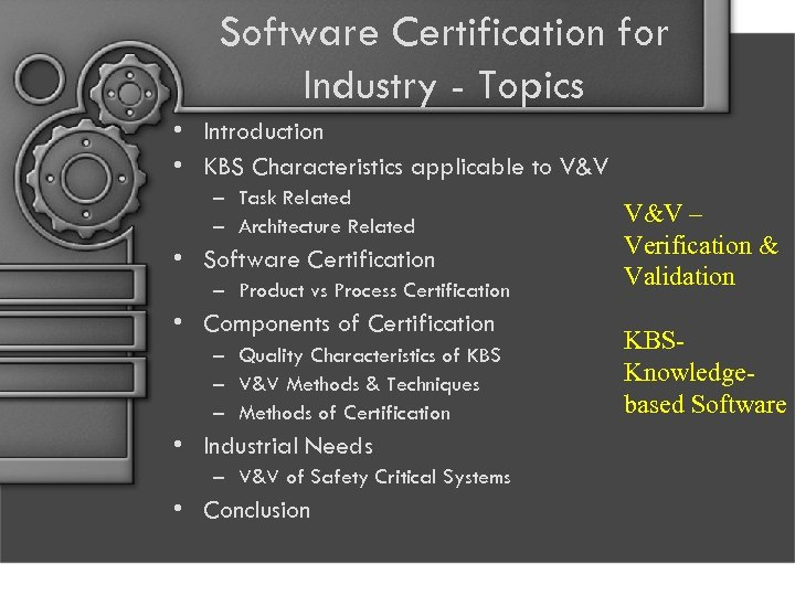 Software Certification for Industry - Topics • Introduction • KBS Characteristics applicable to V&V