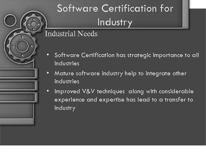 Software Certification for Industry Industrial Needs • Software Certification has strategic importance to all