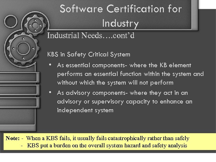 Software Certification for Industry Industrial Needs…. cont'd KBS in Safety Critical System • As