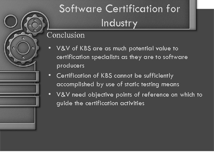 Software Certification for Industry Conclusion • V&V of KBS are as much potential value