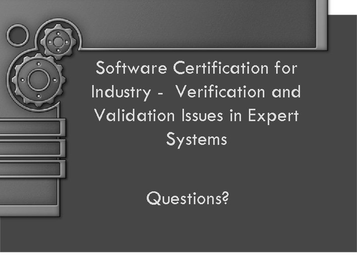 Software Certification for Industry - Verification and Validation Issues in Expert Systems Questions?