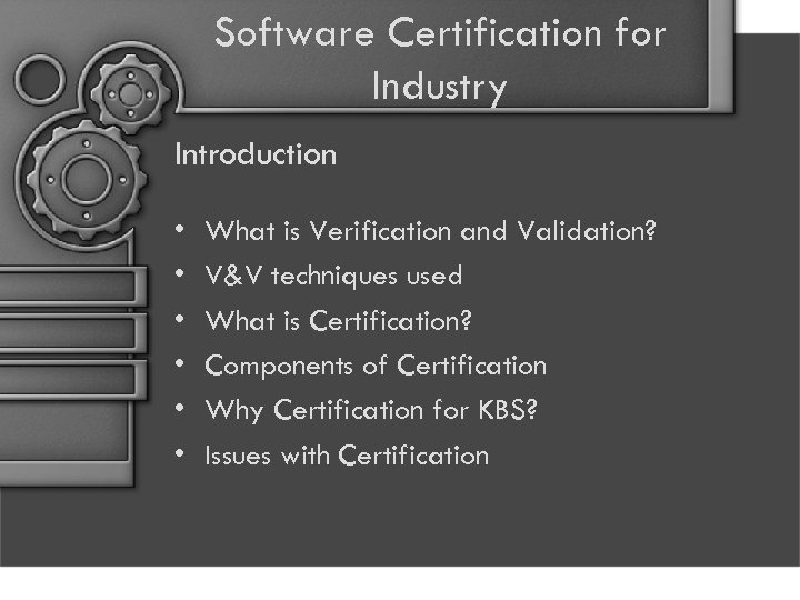 Software Certification for Industry Introduction • • • What is Verification and Validation? V&V