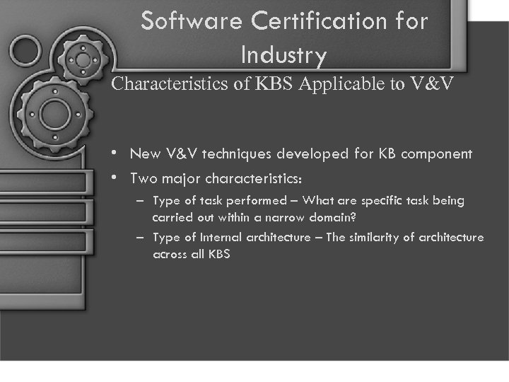 Software Certification for Industry Characteristics of KBS Applicable to V&V • New V&V techniques