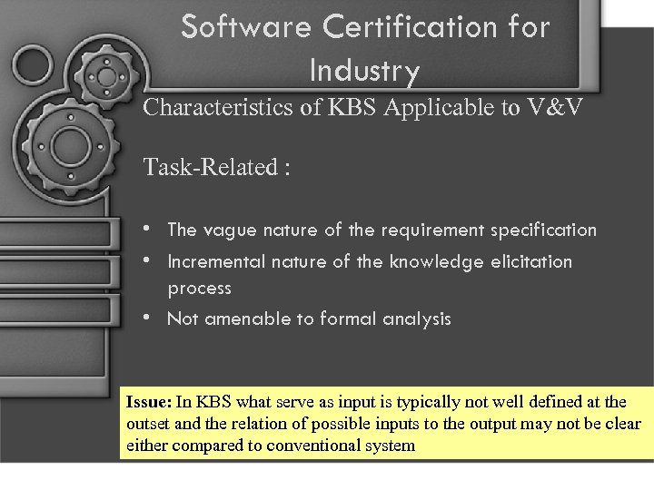 Software Certification for Industry Characteristics of KBS Applicable to V&V Task-Related : • The