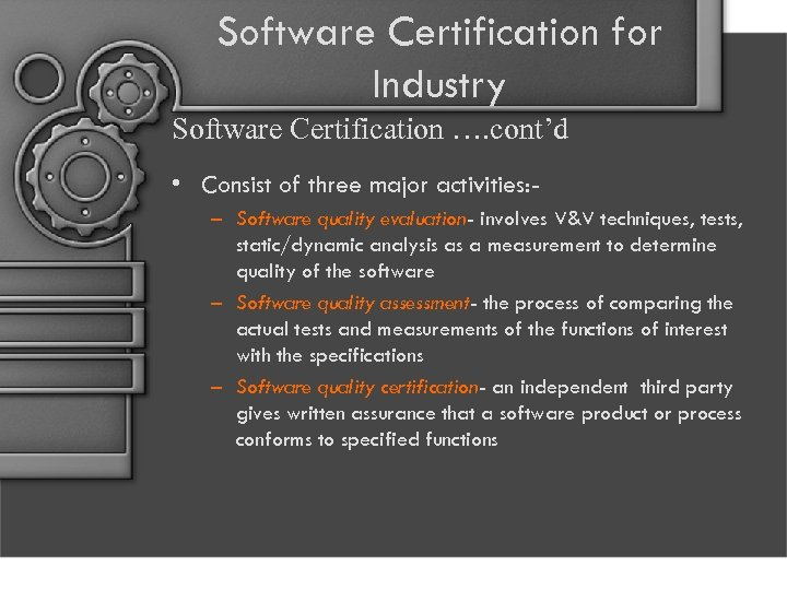 Software Certification for Industry Software Certification …. cont'd • Consist of three major activities: