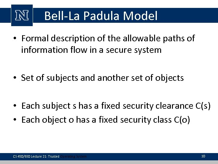 Bell-La Padula Model • Formal description of the allowable paths of information flow in