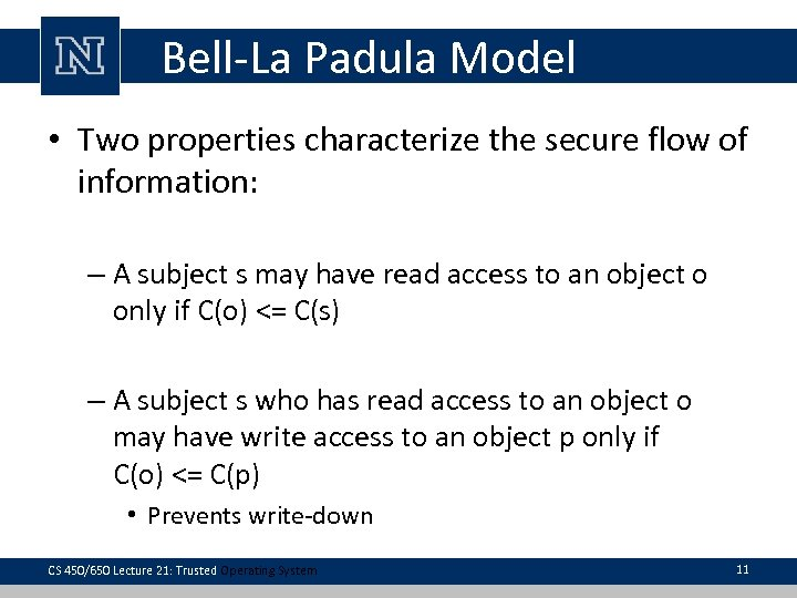 Bell-La Padula Model • Two properties characterize the secure flow of information: – A