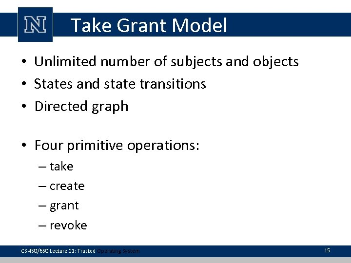 Take Grant Model • Unlimited number of subjects and objects • States and state