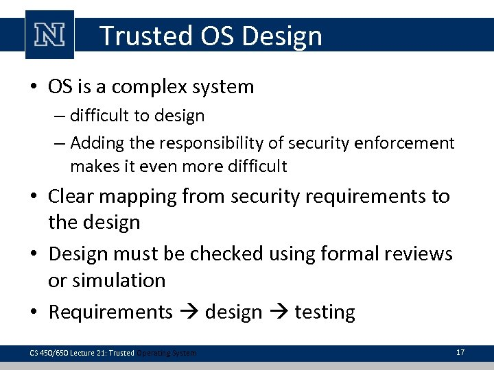 Trusted OS Design • OS is a complex system – difficult to design –
