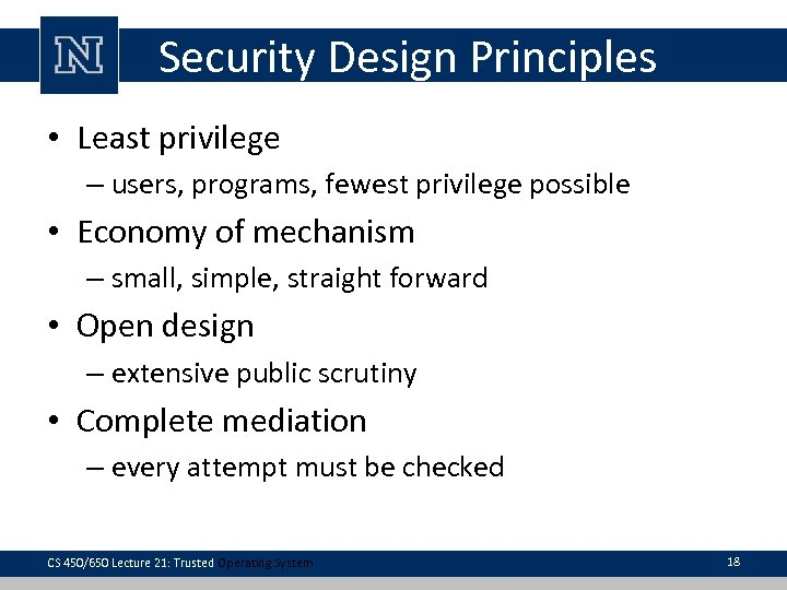 Security Design Principles • Least privilege – users, programs, fewest privilege possible • Economy