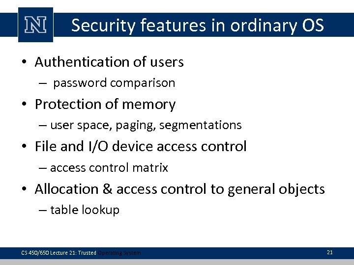 Security features in ordinary OS • Authentication of users – password comparison • Protection